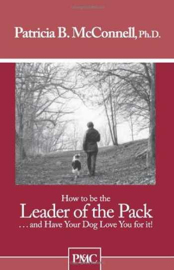 9781891767029-189176702X-How to be the Leader of the Pack...And have Your Dog Love You For It.
