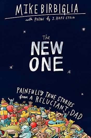 9781538701515-1538701510-The New One: Painfully True Stories from a Reluctant Dad
