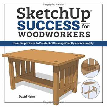 9781940611686-1940611687-SketchUp Success for Woodworkers: Four Simple Rules to Create 3D Drawings Quickly and Accurately