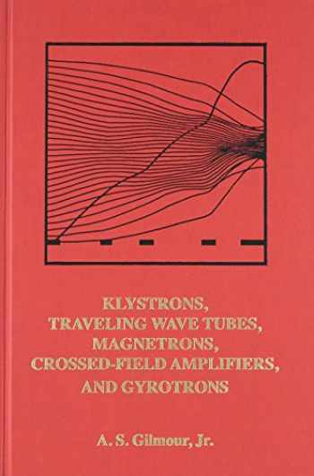 9781608071845-1608071847-Klystrons, Traveling Wave Tubes, Magnetrons, Cross-Field Amplifiers, and Gyrotrons (Artech House Microwave Library)