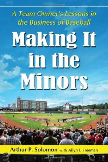 9780786468676-078646867X-Making It in the Minors: A Team Owner's Lessons in the Business of Baseball