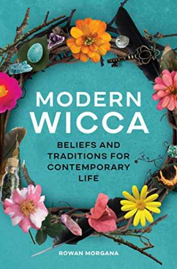 9781646116201-1646116208-Modern Wicca: Beliefs and Traditions for Contemporary Life