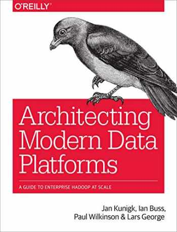 9781491969274-149196927X-Architecting Modern Data Platforms: A Guide to Enterprise Hadoop at Scale