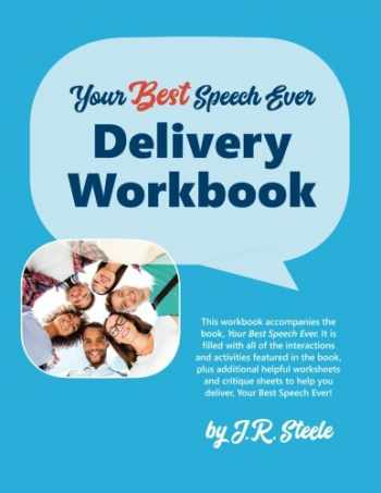 """9781947450028-1947450026-Your Best Speech Ever: Delivery Workbook: The ultimate public speaking """"How To Workbook"""" featuring a proven design and delivery system."""