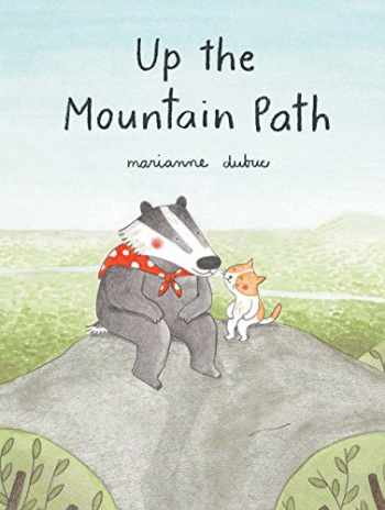9781616897239-1616897236-Up the Mountain Path (Ages 5-8. picture book about friendship and the natural world)