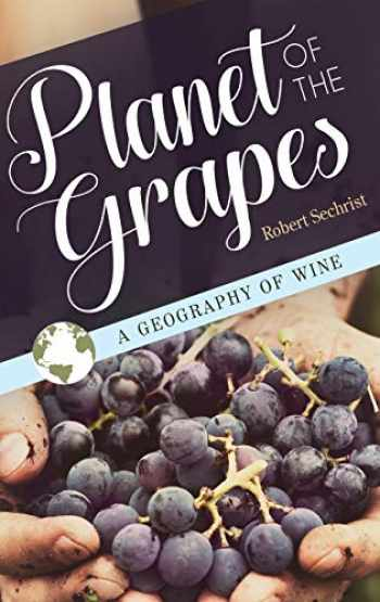 9781440854385-1440854386-Planet of the Grapes: A Geography of Wine