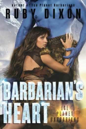 9781539557340-1539557340-Barbarian's Heart: A SciFi Alien Romance (Ice Planet Barbarians) (Volume 10)