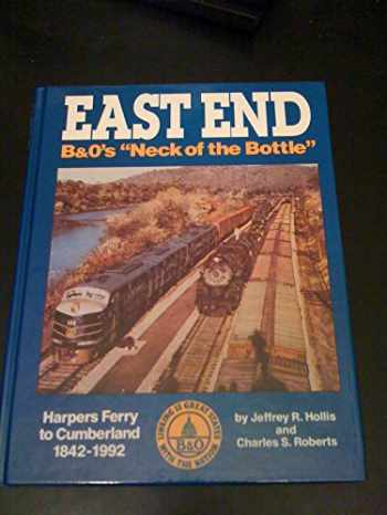 9780934118194-0934118191-East End: B&O's Neck of the Bottle Harpers Ferry to Cumberland 1842-1992