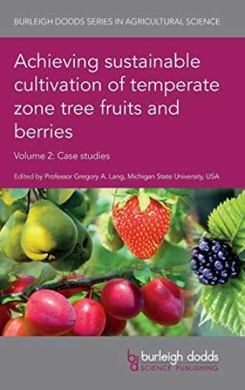 9781786762122-1786762129-Achieving sustainable cultivation of temperate zone tree fruits and berries Volume 2: Case studies (Burleigh Dodds Series in Agricultural Science)