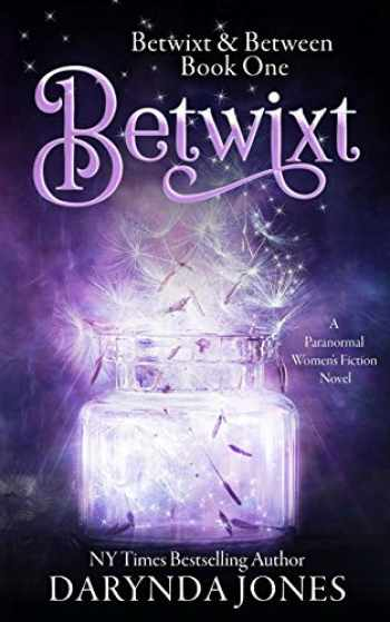 9781734385212-1734385219-Betwixt: A Paranormal Women's Fiction Novel (Betwixt & Between)