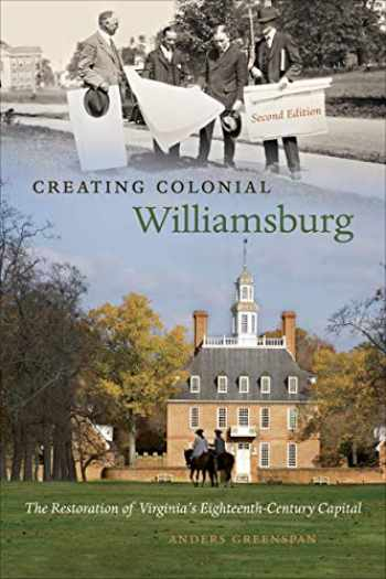 9780807859872-0807859877-Creating Colonial Williamsburg: The Restoration of Virginia's Eighteenth-Century Capital