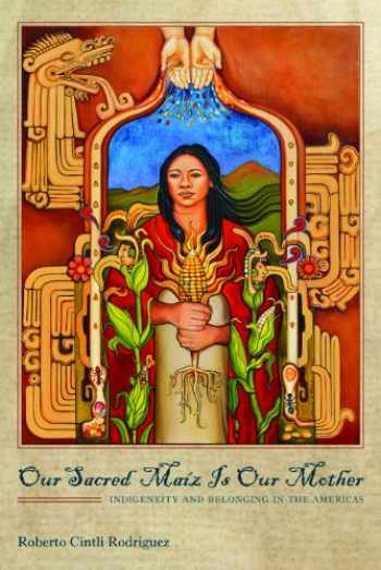 9780816530618-0816530610-Our Sacred Maíz Is Our Mother: Indigeneity and Belonging in the Americas