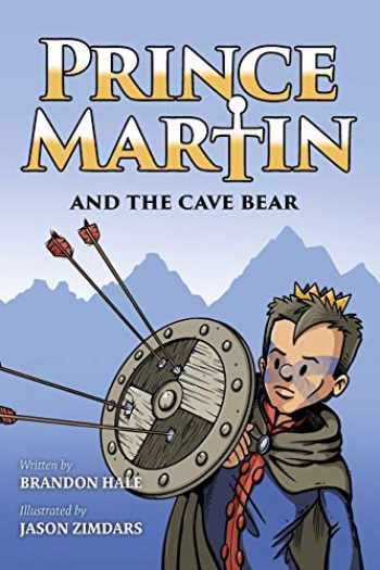 9781732127876-1732127875-Prince Martin and the Cave Bear: Two Kids, Colossal Courage, and a Classic Quest (4) (Prince Martin Epic)