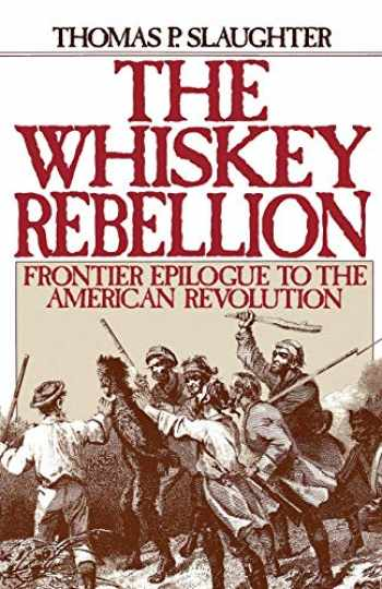 9780195051919-0195051912-The Whiskey Rebellion: Frontier Epilogue to the American Revolution
