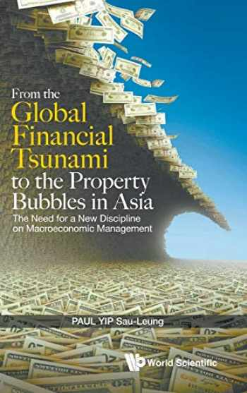 9789814623681-9814623687-From the Global Financial Tsunami to the Property Bubbles in Asia: The Need for a New Discipline on Macroeconomic Management