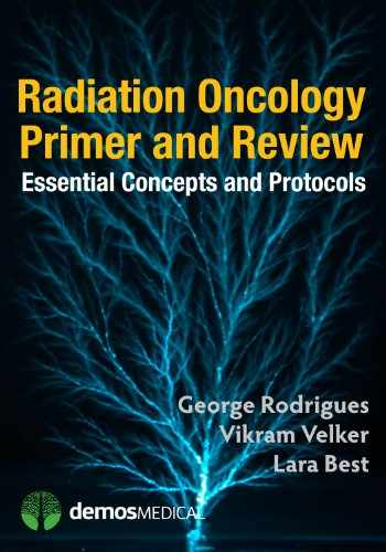 9781620700044-1620700042-Radiation Oncology Primer and Review: Essential Concepts and Protocols