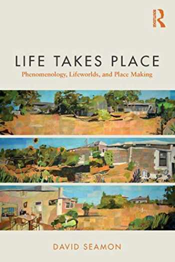 9780815380719-0815380712-Life Takes Place: Phenomenology, Lifeworlds, and Place Making
