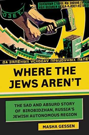 9780805242461-0805242465-Where the Jews Aren't: The Sad and Absurd Story of Birobidzhan, Russia's Jewish Autonomous Region (Jewish Encounters Series)