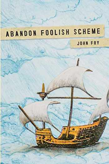 9780578235066-0578235064-Abandon Foolish Scheme: Deathly encounters that you won't find in bestsellers about dying