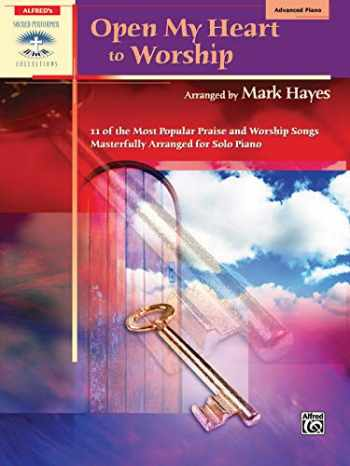 9780739041253-0739041258-Open My Heart to Worship: 11 of the Most Popular Praise and Worship Songs Masterfully Arranged for Solo Piano (Sacred Performer Collections)