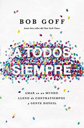 9781404110151-1404110151-A todos, siempre: Amar en un mundo lleno de contratiempos y gente difícil (Spanish Edition)