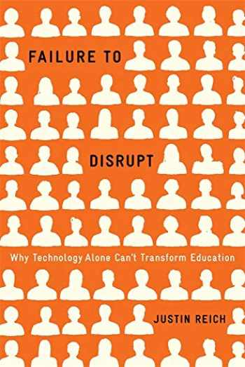 9780674089044-0674089049-Failure to Disrupt: Why Technology Alone Can't Transform Education