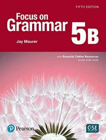 9780134136318-0134136314-Focus on Grammar 5 Student Book B with Essential Online Resources