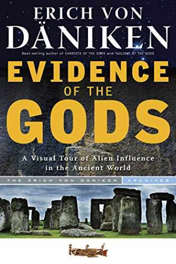 9781601632470-1601632479-Evidence of the Gods: A Visual Tour of Alien Influence in the Ancient World