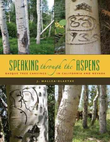 9780874177626-0874177626-Speaking Through the Aspens: Basque Tree Carvings in Nevada and California (The Basque Series)