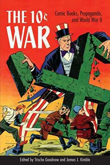 9781496818485-1496818482-The 10 Cent War: Comic Books, Propaganda, and World War II
