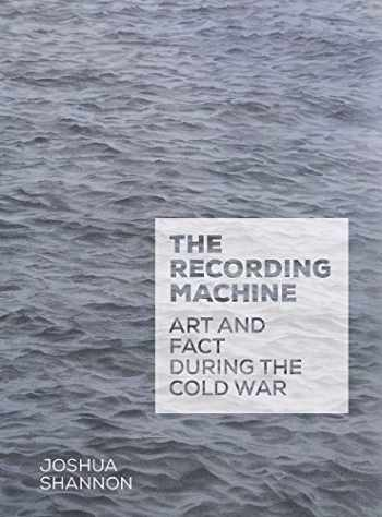 9780300187274-0300187270-The Recording Machine: Art and Fact during the Cold War