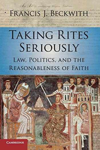 9781107533059-1107533058-Taking Rites Seriously: Law, Politics, and the Reasonableness of Faith
