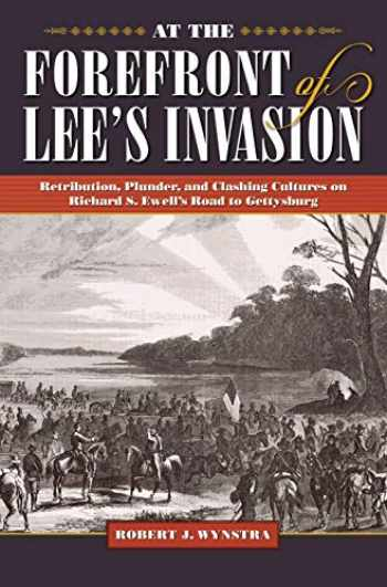 9781606353547-1606353543-At the Forefront of Lee's Invasion: Retribution, Plunder, and Clashing Cultures on Richard S. Ewell's Road to Gettysburg (Civil War Soldiers and Strategies)