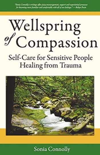 9780983903802-0983903808-Wellspring of Compassion: Self-Care for Sensitive People Healing from Trauma