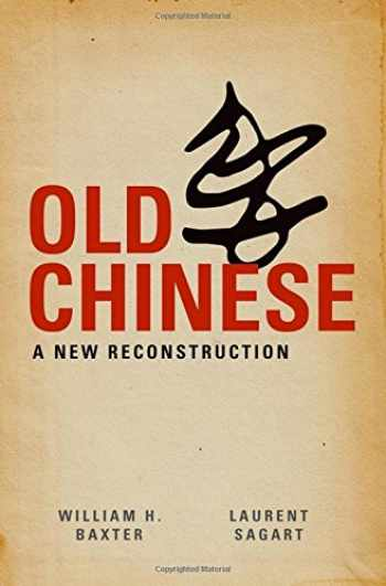9780199945375-0199945373-Old Chinese: A New Reconstruction
