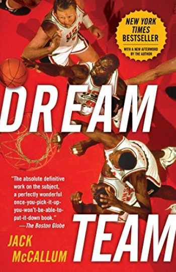 9780345520494-0345520491-Dream Team: How Michael, Magic, Larry, Charles, and the Greatest Team of All Time Conquered the World and Changed the Game of Basketball Forever