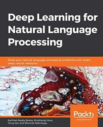 9781838550295-1838550291-Deep Learning for Natural Language Processing: Solve your natural language processing problems with smart deep neural networks