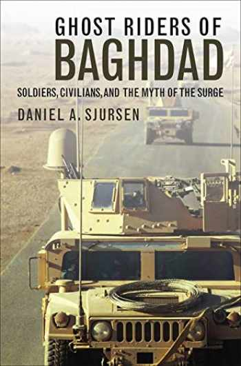 9781611687811-1611687810-Ghost Riders of Baghdad: Soldiers, Civilians, and the Myth of the Surge