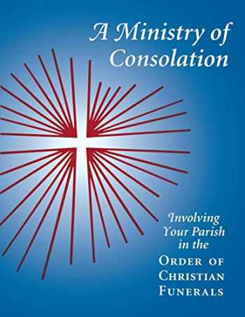 9780814624609-081462460X-A Ministry of Consolation: Involving Your Parish in the Order of Christian Funerals (Ministry Series)