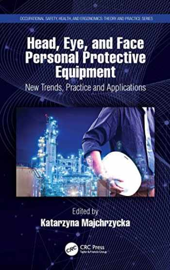 9780367486327-0367486326-Head, Eye, and Face Personal Protective Equipment: New Trends, Practice and Applications (Occupational Safety, Health, and Ergonomics)