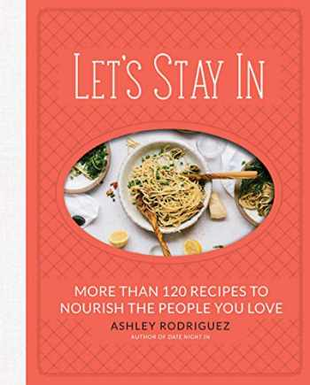 9780762490578-0762490578-Let's Stay In: More than 120 Recipes to Nourish the People You Love