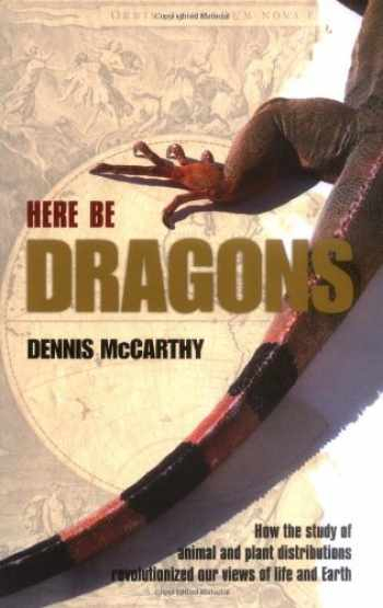 9780199542468-0199542465-Here Be Dragons: How the Study of Animal and Plant Distributions Revolutionized Our Views of Life and Earth