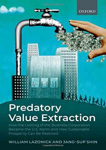 9780198846772-0198846770-Predatory Value Extraction: How the Looting of the Business Corporation Became the US Norm and How Sustainable Prosperity Can Be Restored
