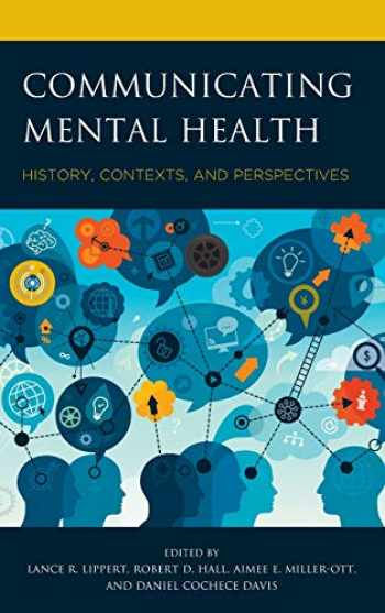 9781498578011-1498578012-Communicating Mental Health: History, Contexts, and Perspectives (Lexington Studies in Health Communication)