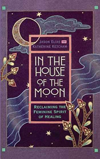 9780446518161-0446518166-In the House of the Moon: Reclaiming the Feminine Spirit of Healing