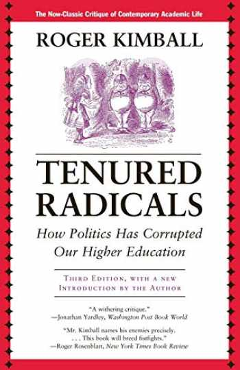 9781566637961-1566637961-Tenured Radicals: How Politics Has Corrupted Our Higher Education