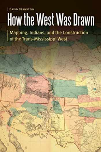 9780803249301-0803249306-How the West Was Drawn: Mapping, Indians, and the Construction of the Trans-Mississippi West (Borderlands and Transcultural Studies)