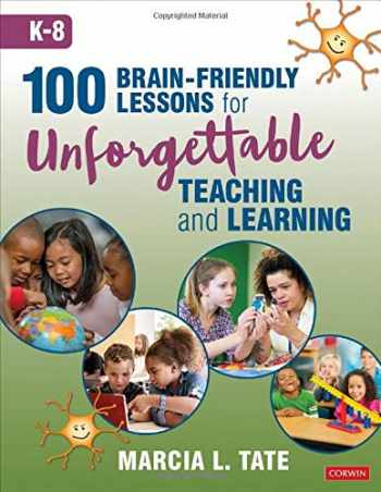 9781544381572-1544381573-100 Brain-Friendly Lessons for Unforgettable Teaching and Learning (K-8)