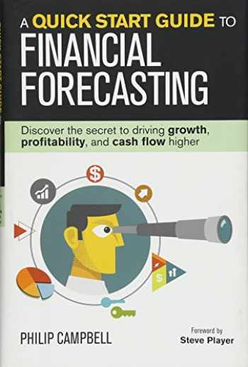 9781932743050-1932743057-A Quick Start Guide to Financial Forecasting: Discover the Secret to Driving Growth, Profitability, and Cash Flow Higher