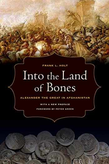 9780520274327-0520274326-Into the Land of Bones: Alexander the Great in Afghanistan (Volume 47)